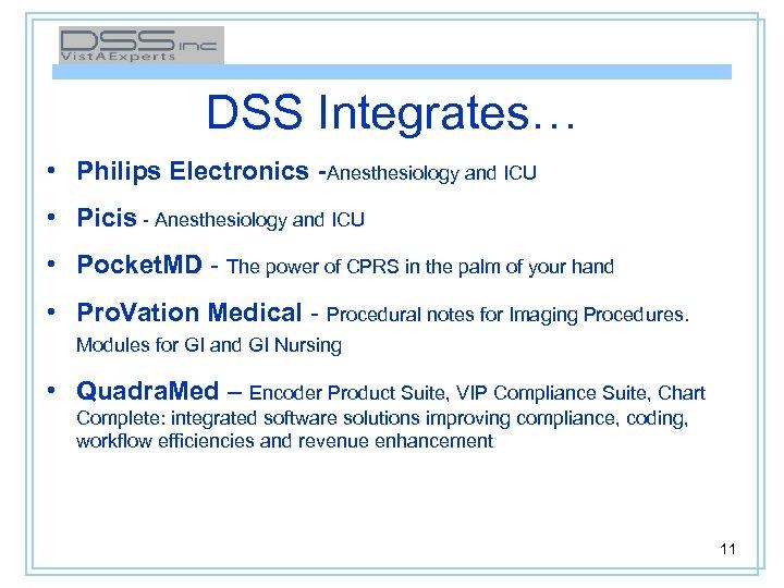 DSS Integrates… • Philips Electronics -Anesthesiology and ICU • Picis - Anesthesiology and ICU