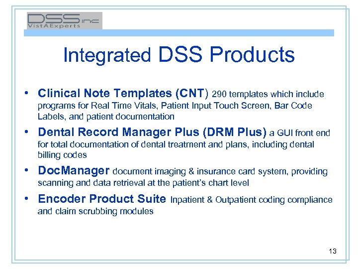 Integrated DSS Products • Clinical Note Templates (CNT) 290 templates which include programs for