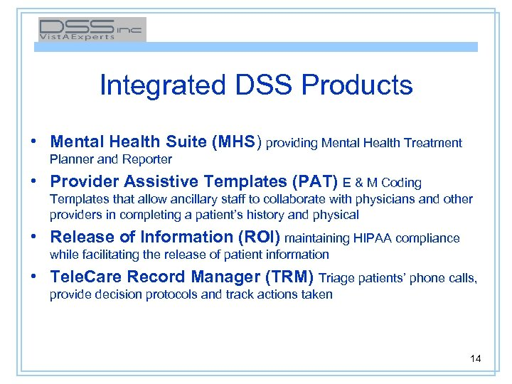 Integrated DSS Products • Mental Health Suite (MHS) providing Mental Health Treatment Planner and