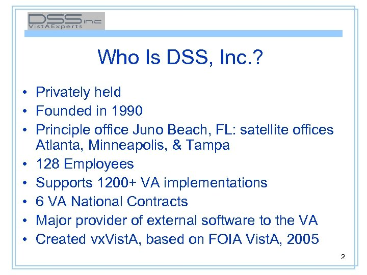 Who Is DSS, Inc. ? • Privately held • Founded in 1990 • Principle