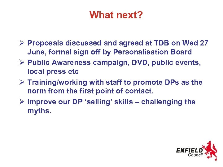 What next? Ø Proposals discussed and agreed at TDB on Wed 27 June, formal