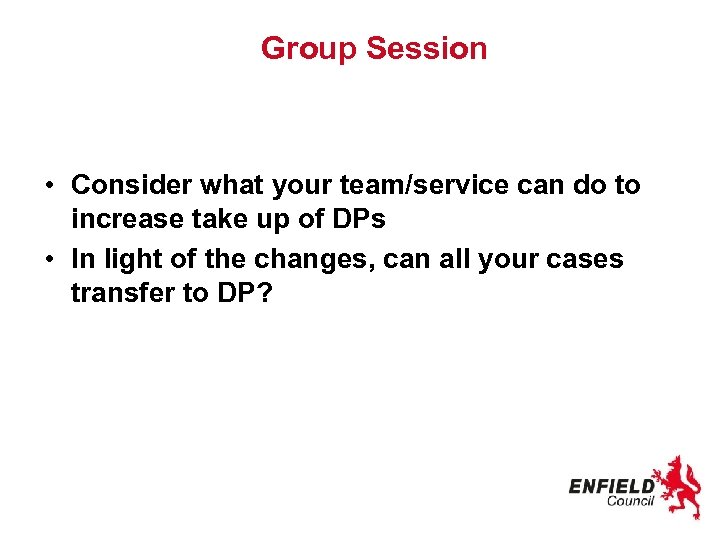 Group Session • Consider what your team/service can do to increase take up of