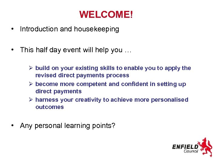 WELCOME! • Introduction and housekeeping • This half day event will help you …