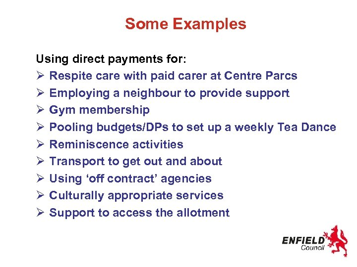 Some Examples Using direct payments for: Ø Respite care with paid carer at Centre