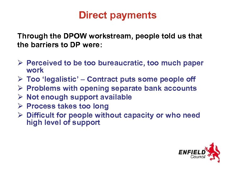 Direct payments Through the DPOW workstream, people told us that the barriers to DP