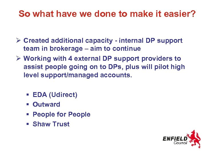 So what have we done to make it easier? Ø Created additional capacity -