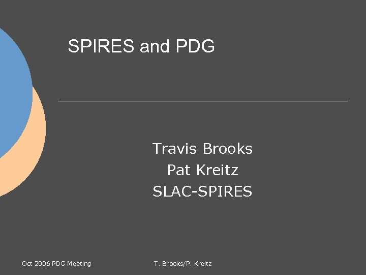 SPIRES and PDG Travis Brooks Pat Kreitz SLAC-SPIRES Oct 2006 PDG Meeting T. Brooks/P.