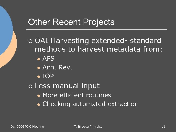 Other Recent Projects ¡ OAI Harvesting extended- standard methods to harvest metadata from: l
