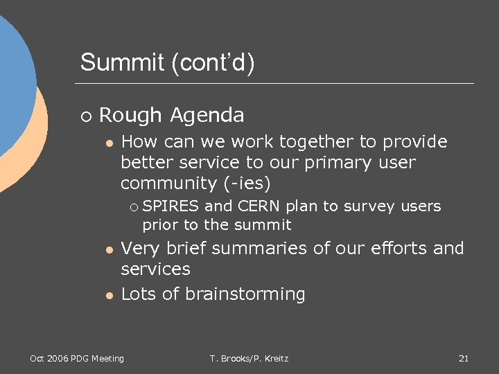 Summit (cont'd) ¡ Rough Agenda l How can we work together to provide better