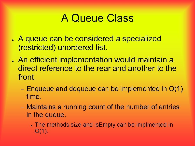 A Queue Class ● ● A queue can be considered a specialized (restricted) unordered