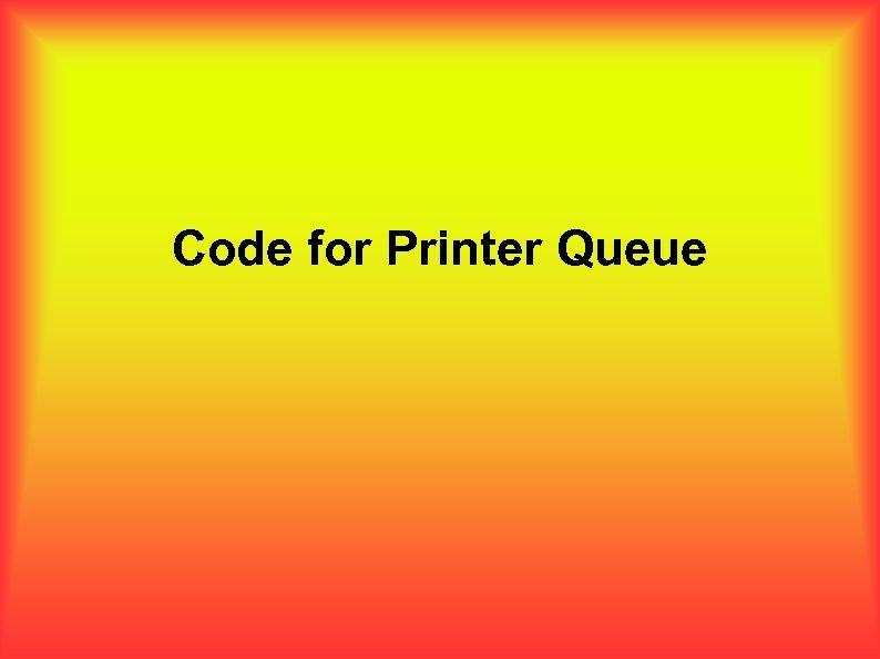 Code for Printer Queue