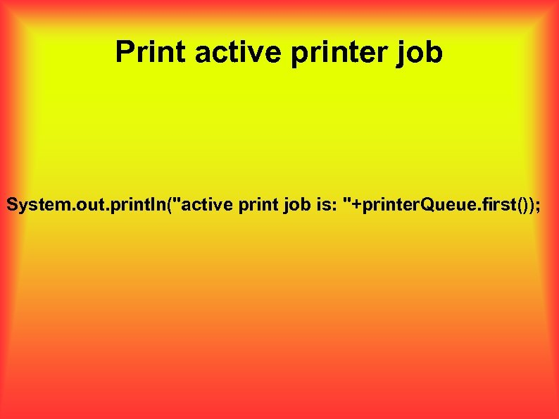Print active printer job System. out. println(