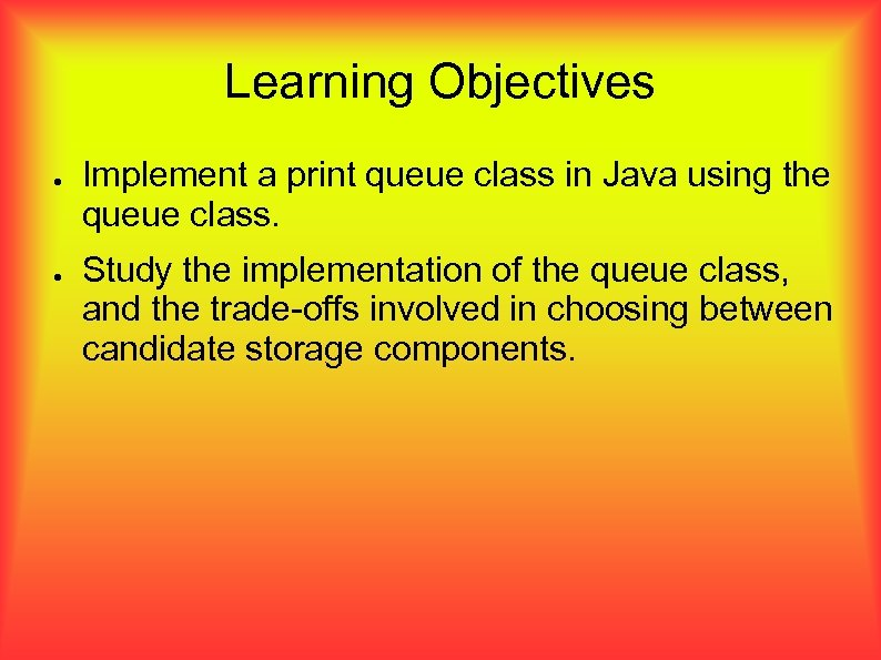 Learning Objectives ● ● Implement a print queue class in Java using the queue