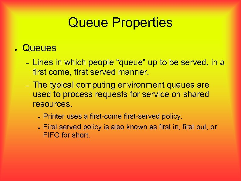 """Queue Properties ● Queues Lines in which people """"queue"""" up to be served, in"""