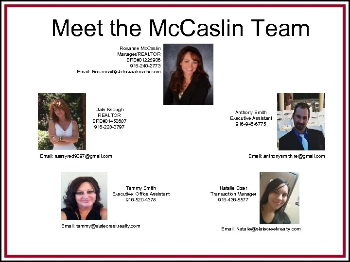 Meet the Mc. Caslin Team Roxanne Mc. Caslin Manager/REALTOR BRE#01228906 916 -240 -2773