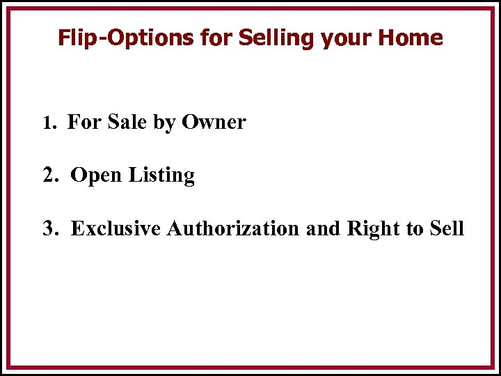 Flip-Options for Selling your Home 1. For Sale by Owner 2. Open Listing 3.