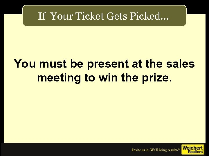 If Your Ticket Gets Picked… You must be present at the sales meeting to