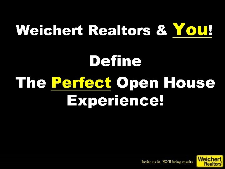 Weichert Realtors & You! Define The Perfect Open House Experience!