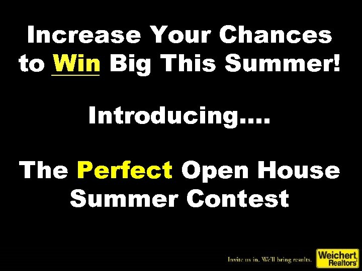 Increase Your Chances to Win Big This Summer! Introducing…. The Perfect Open House Summer