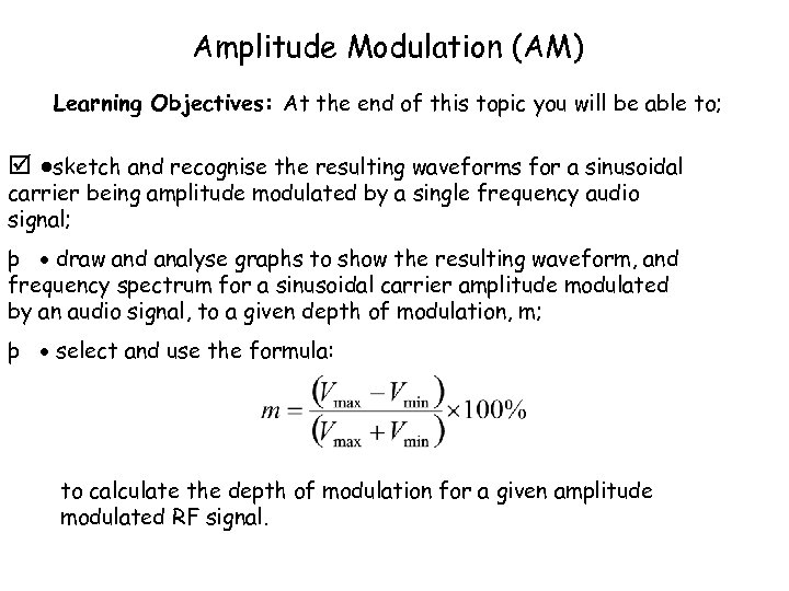 Amplitude Modulation (AM) Learning Objectives: At the end of this topic you will be