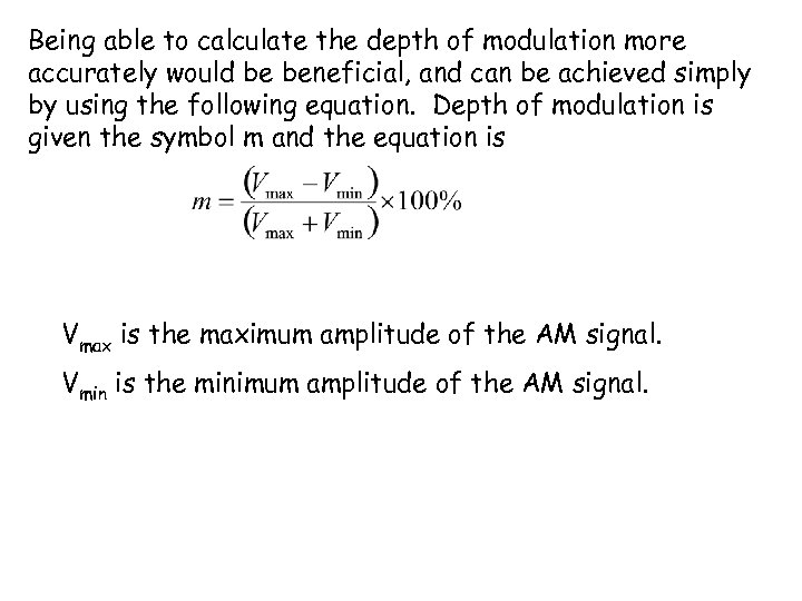 Being able to calculate the depth of modulation more accurately would be beneficial, and