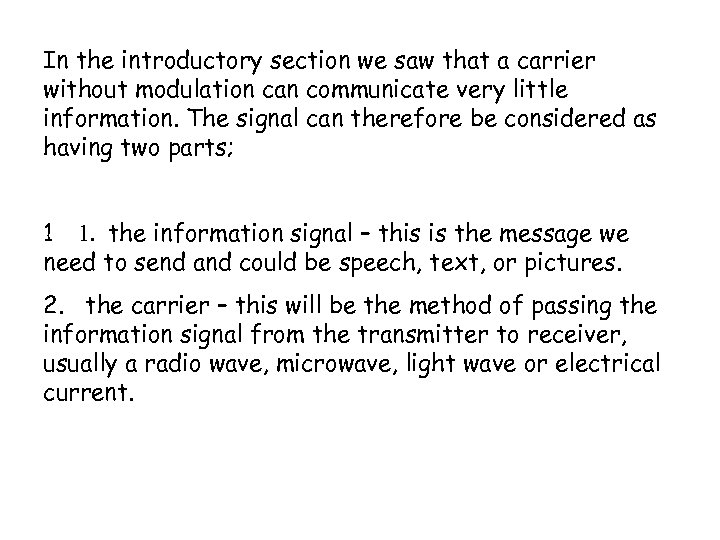 In the introductory section we saw that a carrier without modulation can communicate very