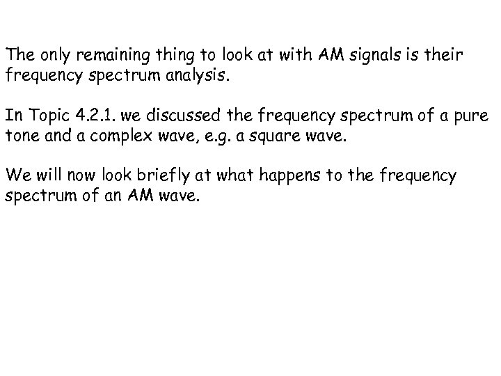 The only remaining thing to look at with AM signals is their frequency spectrum