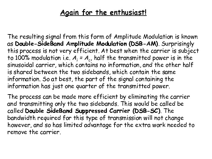 Again for the enthusiast! The resulting signal from this form of Amplitude Modulation is