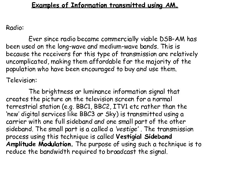Examples of Information transmitted using AM. Radio: Ever since radio became commercially viable DSB-AM