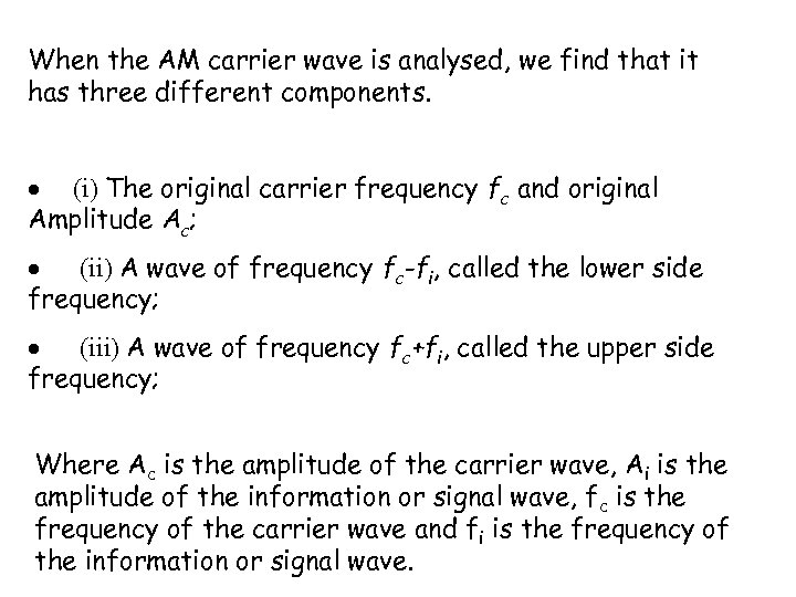 When the AM carrier wave is analysed, we find that it has three different