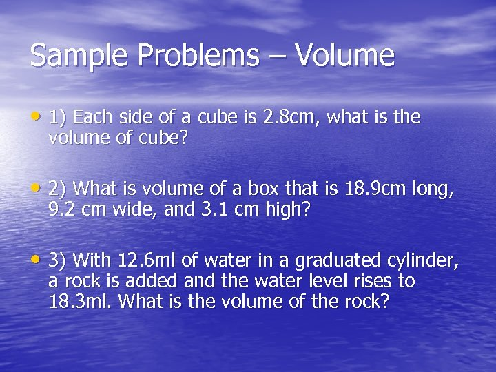 Sample Problems – Volume • 1) Each side of a cube is 2. 8