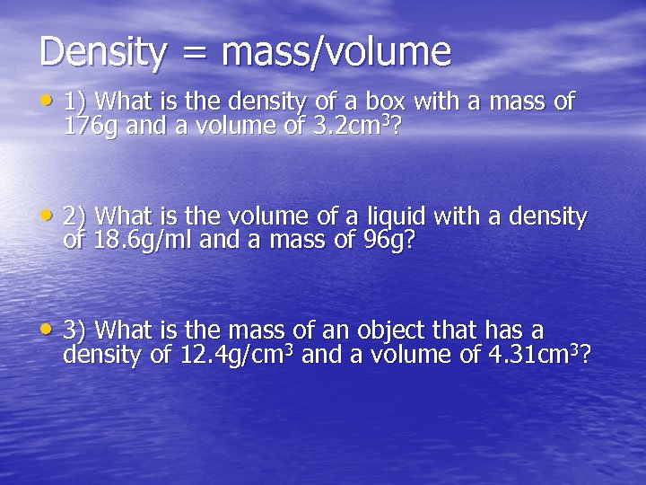 Density = mass/volume • 1) What is the density of a box with a