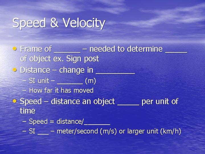 Speed & Velocity • Frame of ______ – needed to determine _____ • of