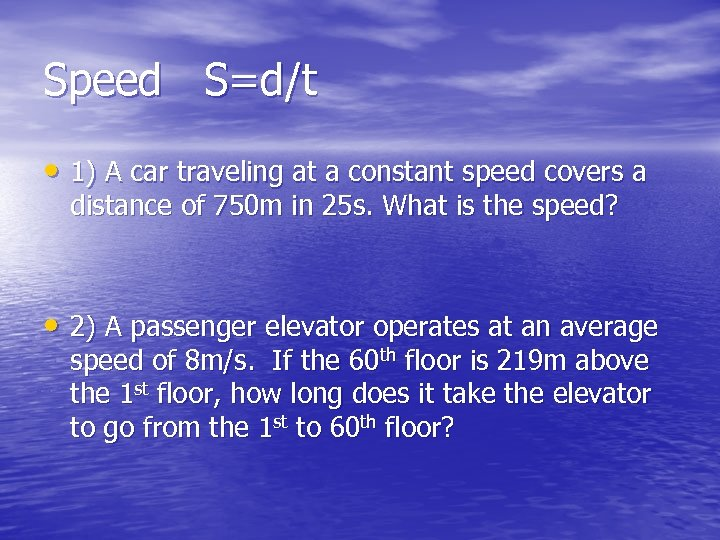 Speed S=d/t • 1) A car traveling at a constant speed covers a distance