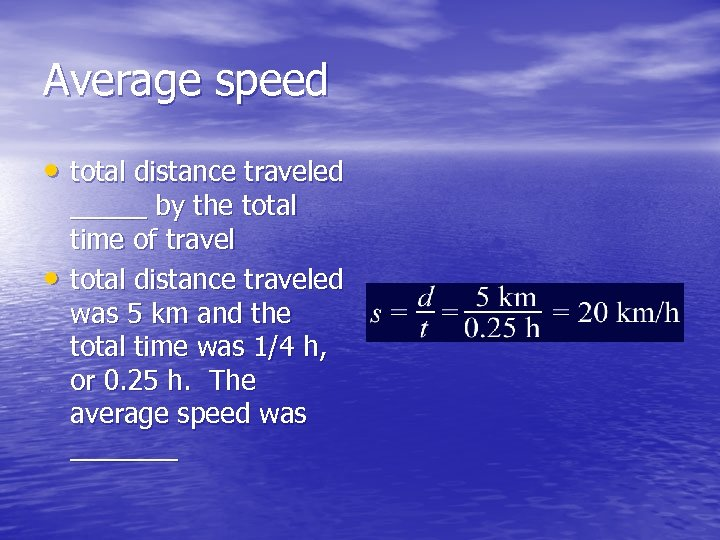 Average speed • total distance traveled • _____ by the total time of travel