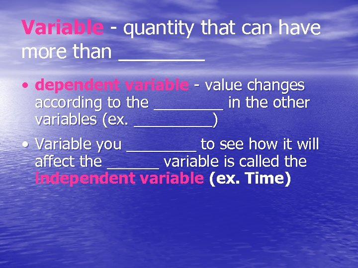 Variable - quantity that can have more than ____ • dependent variable - value