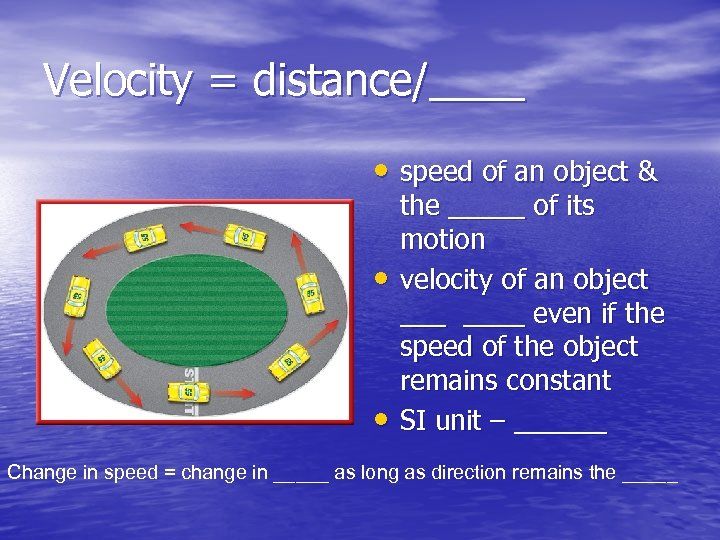 Velocity = distance/____ • speed of an object & • • the _____ of