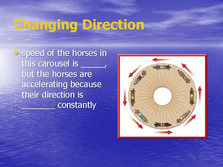 Changing Direction • speed of the horses in this carousel is _____, but the