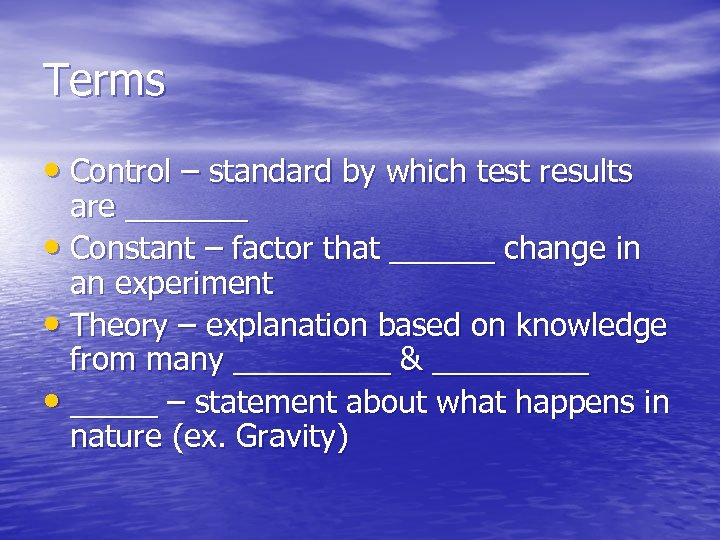 Terms • Control – standard by which test results are _______ • Constant –