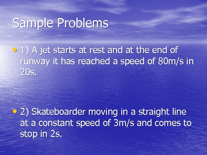 Sample Problems • 1) A jet starts at rest and at the end of