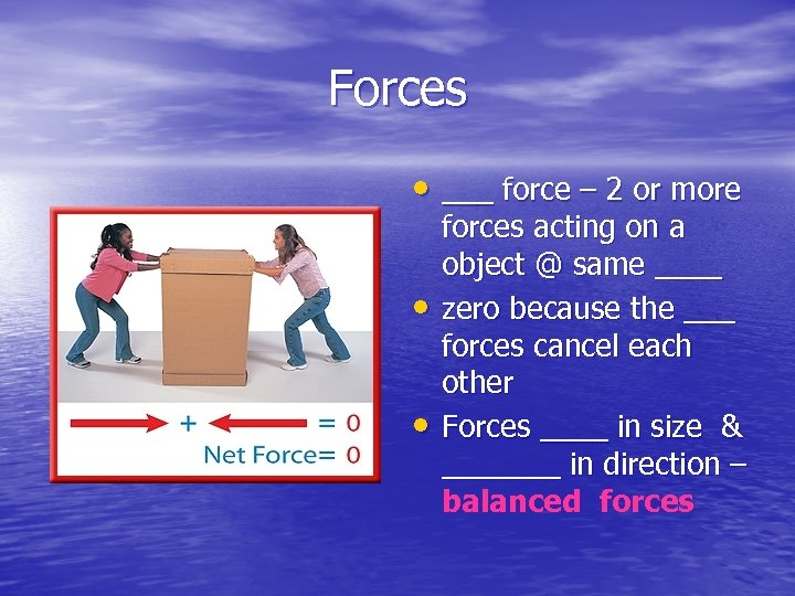 Forces • ___ force – 2 or more • • forces acting on a