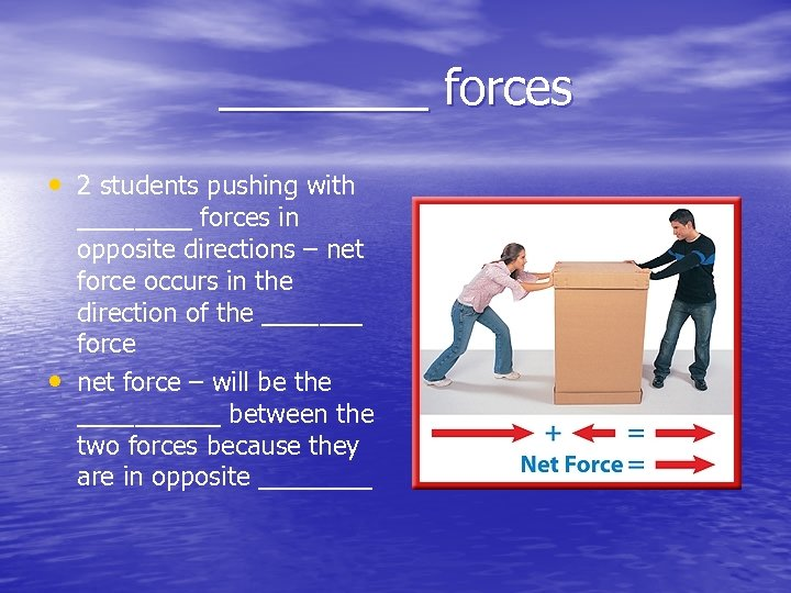 ____ forces • 2 students pushing with • ____ forces in opposite directions –