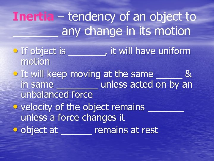Inertia – tendency of an object to _______ any change in its motion •