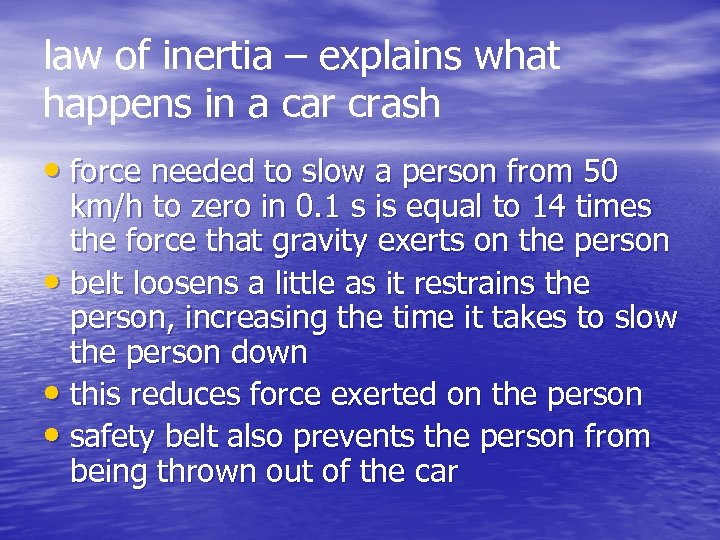law of inertia – explains what happens in a car crash • force needed