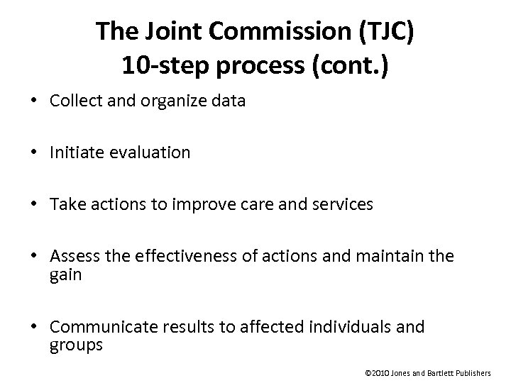 The Joint Commission (TJC) 10 -step process (cont. ) • Collect and organize data