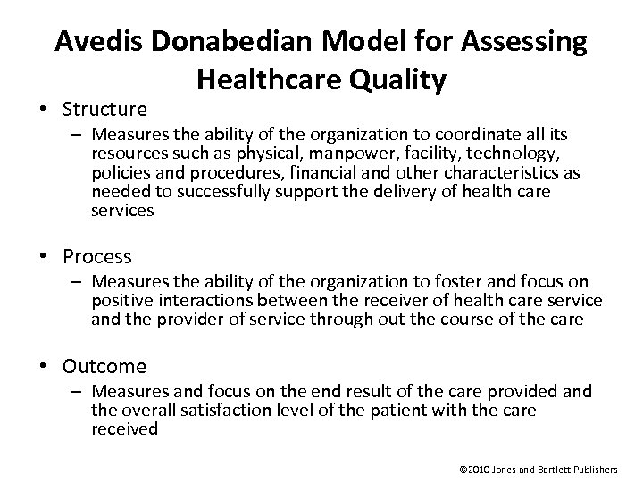 Avedis Donabedian Model for Assessing Healthcare Quality • Structure – Measures the ability of