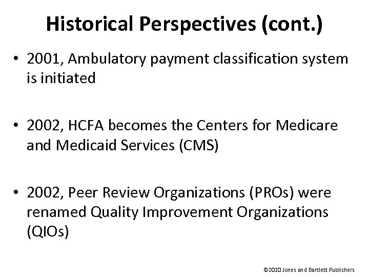 Historical Perspectives (cont. ) • 2001, Ambulatory payment classification system is initiated • 2002,