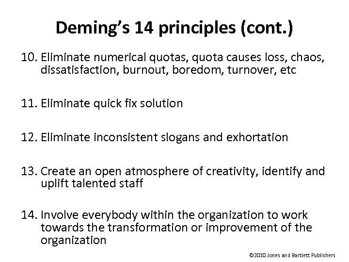 Deming's 14 principles (cont. ) 10. Eliminate numerical quotas, quota causes loss, chaos, dissatisfaction,