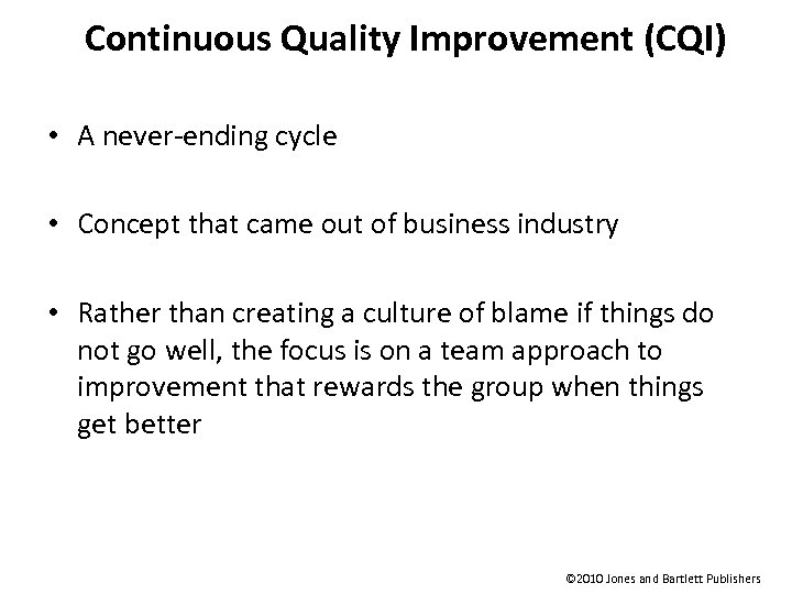 Continuous Quality Improvement (CQI) • A never-ending cycle • Concept that came out of