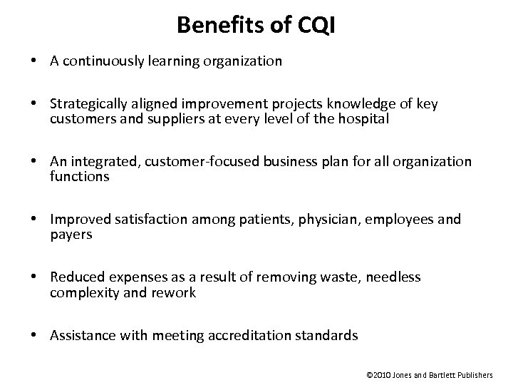 Benefits of CQI • A continuously learning organization • Strategically aligned improvement projects knowledge